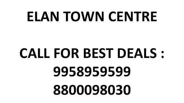 ELAN TOWN CENTRE CALL FOR BEST DEALS : 9958959599 8800098030