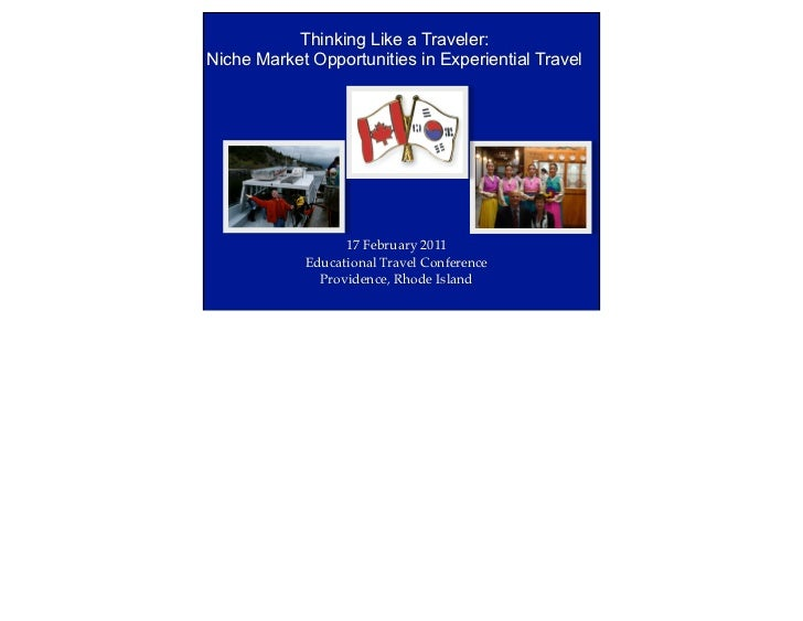 Thinking Like a Traveler:Niche Market Opportunities in Experiential Travel                  17 February 2011            Ed...