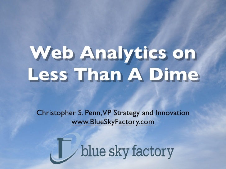 Web Analytics on Less Than A Dime Christopher S. Penn,VP Strategy and Innovation           www.BlueSkyFactory.com