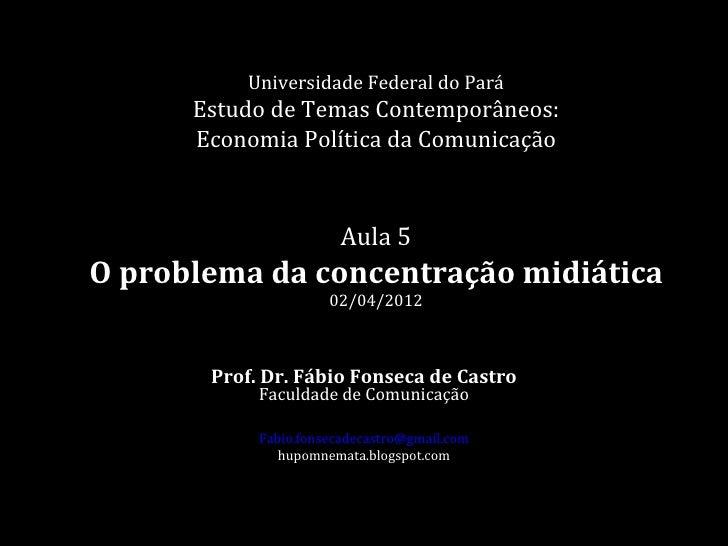 Universidade Federal do Pará      Estudo de Temas Contemporâneos:      Economia Política da Comunicação                   ...