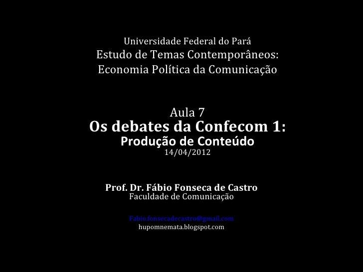 Universidade Federal do ParáEstudo de Temas Contemporâneos:Economia Política da Comunicação                   Aula 7Os deb...