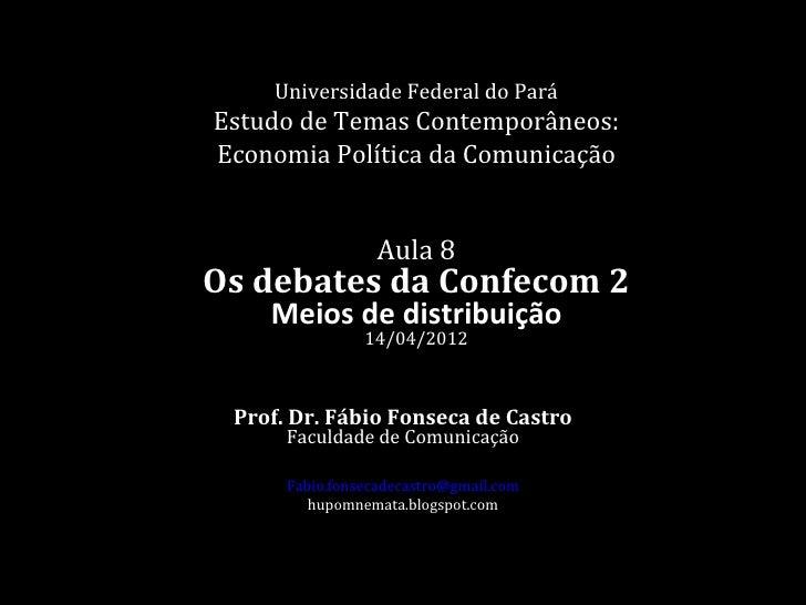 Universidade Federal do ParáEstudo de Temas Contemporâneos:Economia Política da Comunicação                  Aula 8Os deba...