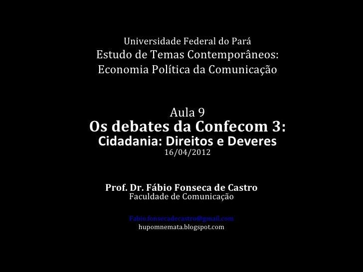 Universidade Federal do ParáEstudo de Temas Contemporâneos:Economia Política da Comunicação                   Aula 9Os deb...