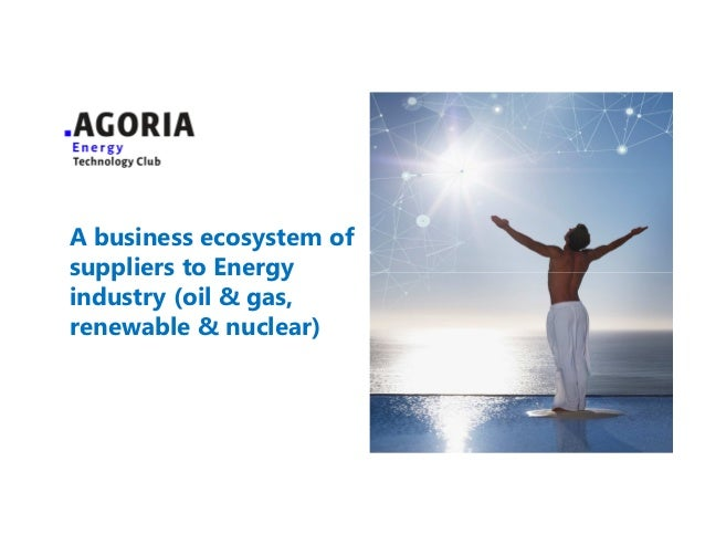 A business ecosystem of suppliers to Energy industry (oil & gas, renewable & nuclear) ENERGY TECHNOLOGY CLUB