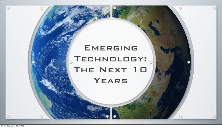 Emerging                            Technology:                            The Next 10                               Years...