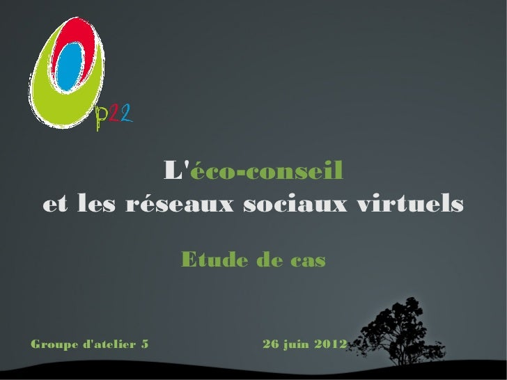 Léco-conseil et les réseaux sociaux virtuels                     Etude de casGroupe datelier 5         26 juin 2012       ...