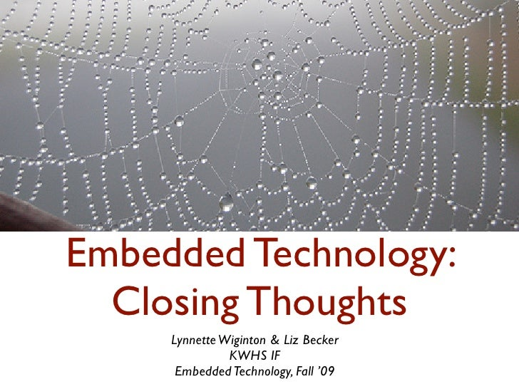 Embedded Technology:   Closing Thoughts      Lynnette Wiginton & Liz Becker                KWHS IF       Embedded Technolo...