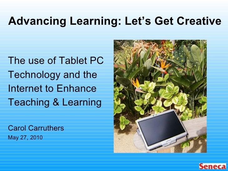 Advancing Learning: Let's Get Creative  <ul><li>The use of Tablet PC </li></ul><ul><li>Technology and the </li></ul><ul><l...
