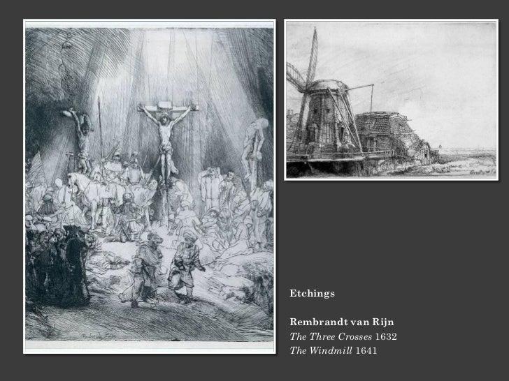 EtchingsRembrandt van RijnThe Three Crosses 1632The Windmill 1641