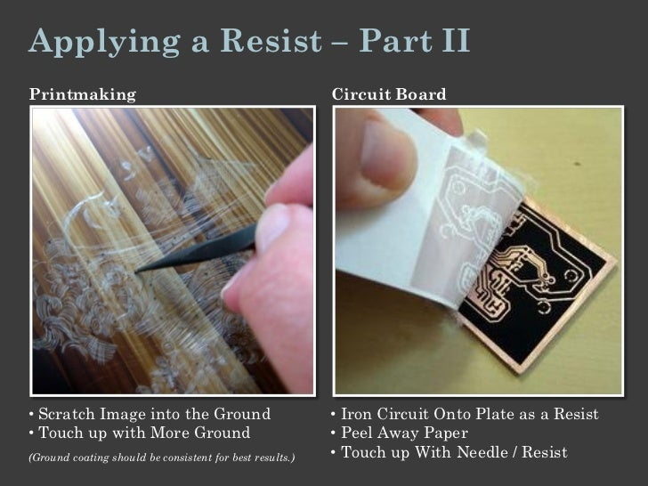 Applying a Resist – Part IIPrintmaking                                               Circuit Board• Scratch Image into the...