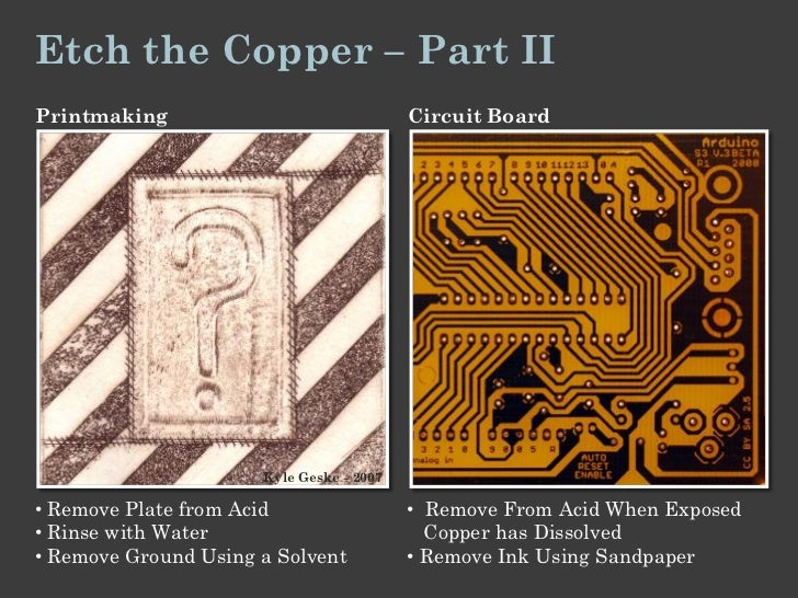 Etch the Copper – Part IIPrintmaking                               Circuit Board                      Kyle Geske - 2007• R...