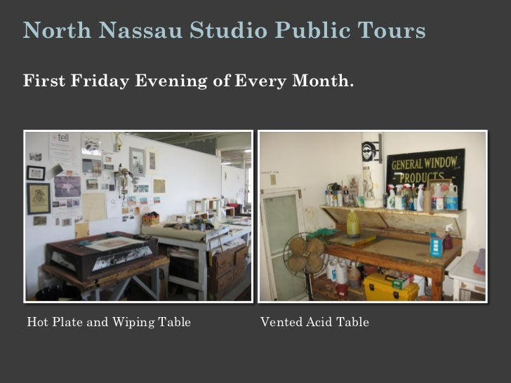 North Nassau Studio Public ToursFirst Friday Evening of Every Month.Hot Plate and Wiping Table   Vented Acid Table