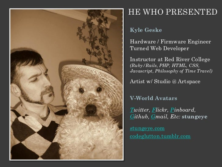 HE WHO PRESENTEDKyle GeskeHardware / Firmware EngineerTurned Web DeveloperInstructor at Red River College(Ruby/Rails, PHP,...