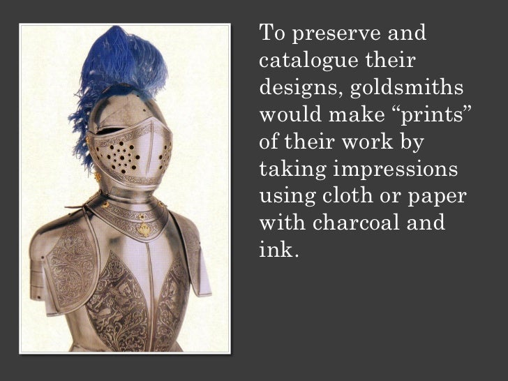 """To preserve andcatalogue theirdesigns, goldsmithswould make """"prints""""of their work bytaking impressionsusing cloth or paper..."""