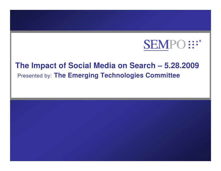 The Impact of Social Media on Search – 5.28.2009 Presented by:   The Emerging Technologies Committee     www.sempo.org    ...