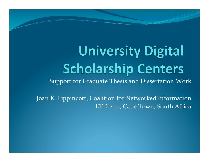 Support for Graduate Thesis and Dissertation Work Joan K. Lippincott, Coalition for Networked Information                 ...