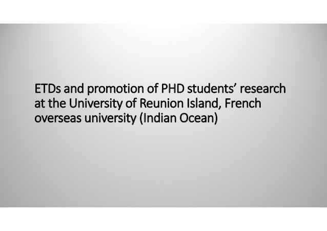 ETDs and promotion of PHD students' research at the University of Reunion Island, French overseas university (Indian Ocean)