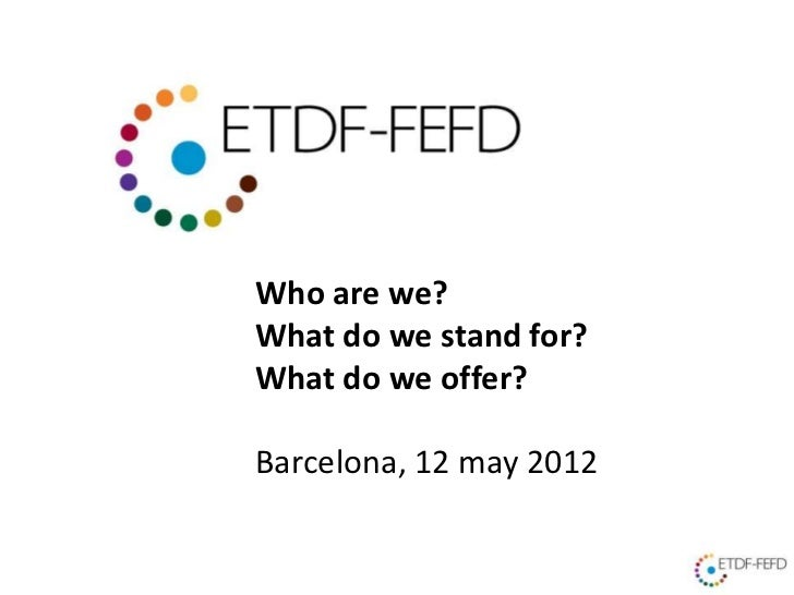 Who are we?What do we stand for?What do we offer?Barcelona, 12 may 2012