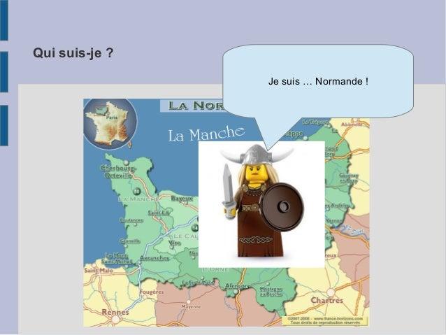 Qui suis-je ? Je suis … Normande !