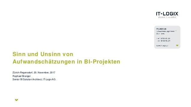 Sinn und Unsinn von Aufwandschätzungen in BI-Projekten Zürich-Regensdorf, 20. November, 2017 Raphael Branger Senior BI Sol...