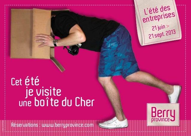 Réservations : www.berryprovince.com Cet été je visite une boîte du Cher L'été des entreprises 21 juin > 21 sept. 2013 ©At...