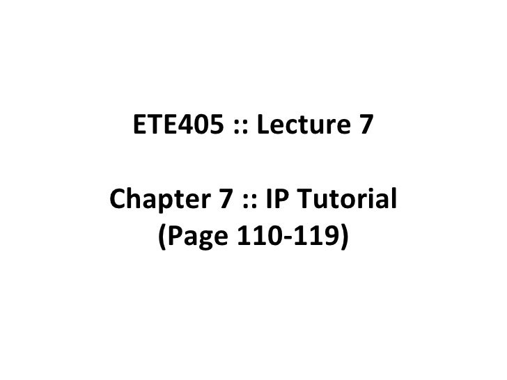 ETE405 :: Lecture 7 Chapter 7 :: IP Tutorial (Page 110-119)