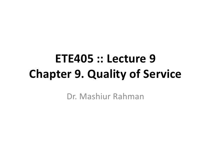 ETE405 :: Lecture 9 Chapter 9. Quality of Service        Dr. Mashiur Rahman