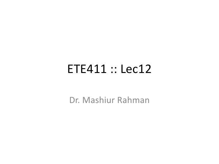 ETE411 :: Lec12<br />Dr. MashiurRahman<br />