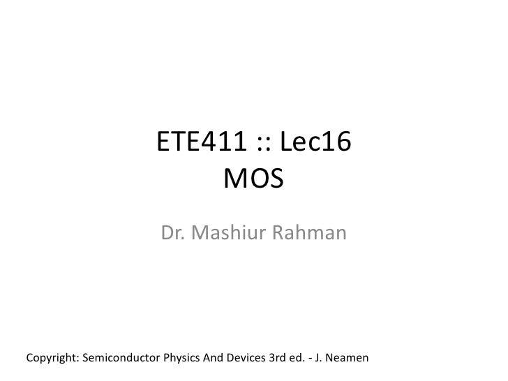 ETE411 :: Lec16MOS<br />Dr. MashiurRahman<br />Copyright: Semiconductor Physics And Devices 3rd ed. - J. Neamen<br />