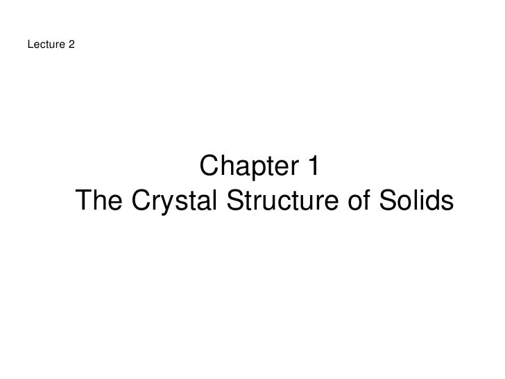 Lecture 2                           Chapter 1               The Crystal Structure of Solids                               ...