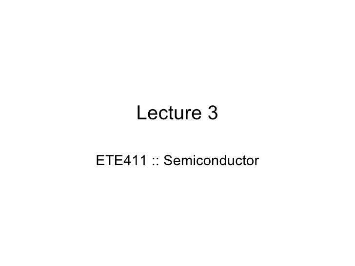 Lecture 3 ETE411 :: Semiconductor