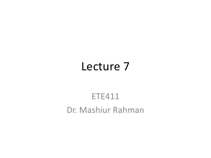 Lecture 7<br />ETE411<br />Dr. MashiurRahman<br />