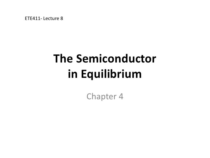 The Semiconductorin Equilibrium<br />Chapter 4<br />ETE411- Lecture 8<br />