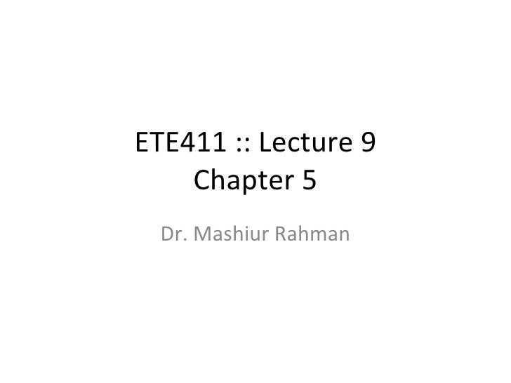 ETE411 :: Lecture 9 Chapter 5 Dr. Mashiur Rahman