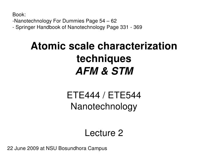 Book:  -Nanotechnology For Dummies Page 54 – 62  - Springer Handbook of Nanotechnology Page 331 - 369           Atomic sca...