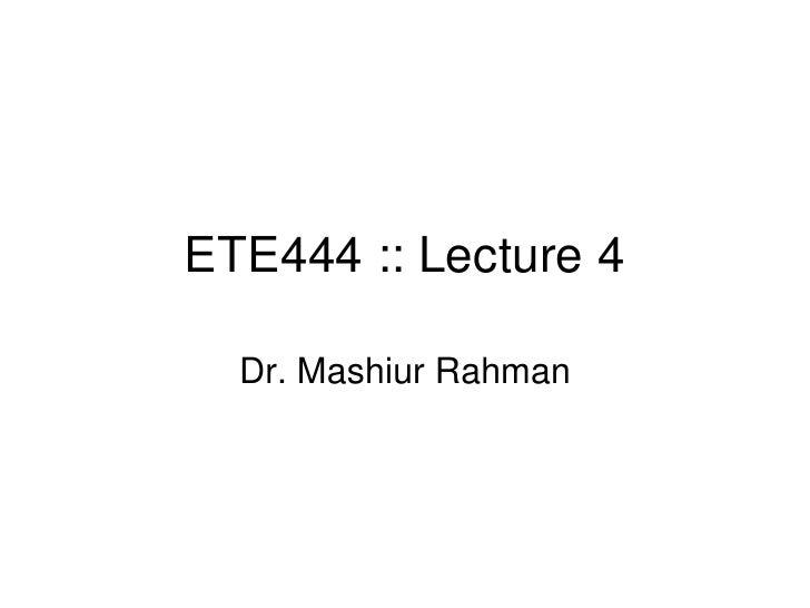 ETE444 :: Lecture 4    Dr. Mashiur Rahman