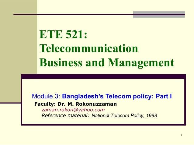 1ETE 521:TelecommunicationBusiness and ManagementModule 3: Bangladesh's Telecom policy: Part IFaculty: Dr. M. Rokonuzzaman...