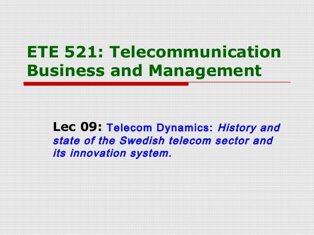 ETE 521: TelecommunicationBusiness and ManagementLec 09: Telecom Dynamics: History andstate of the Swedish telecom sector ...