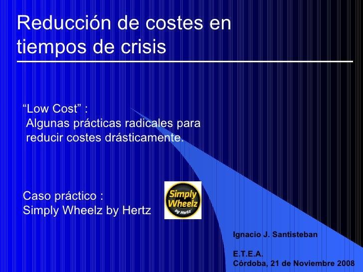 """"""" Low Cost"""" :  Algunas prácticas radicales para  reducir costes drásticamente. Caso práctico :  Simply Wheelz by Hertz Ign..."""