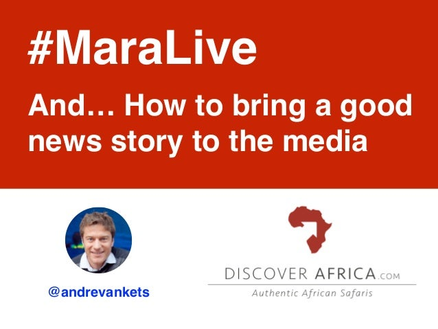 @andrevankets #MaraLive And… How to bring a good news story to the media