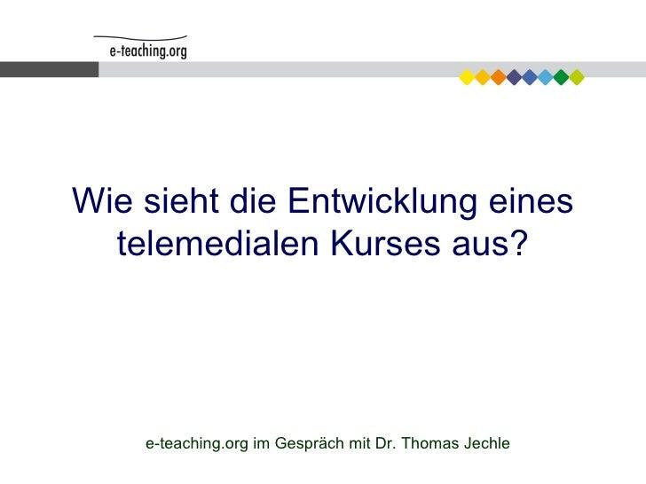 Wie sieht die Entwicklung eines telemedialen Kurses aus? e-teaching.org im Gespräch mit Dr. Thomas Jechle