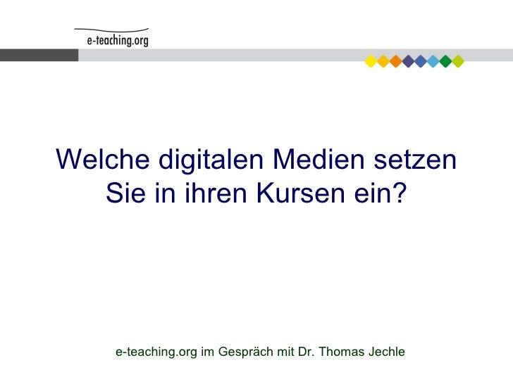 Welche digitalen Medien setzen Sie in ihren Kursen ein? e-teaching.org im Gespräch mit Dr. Thomas Jechle