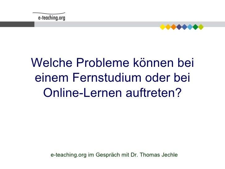 Welche Probleme können bei einem Fernstudium oder bei Online-Lernen auftreten? e-teaching.org im Gespräch mit Dr. Thomas J...