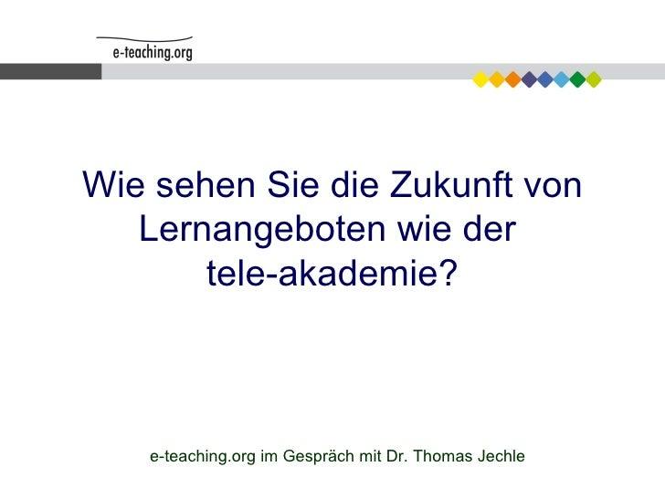 Wie sehen Sie die Zukunft von Lernangeboten wie der  tele-akademie? e-teaching.org im Gespräch mit Dr. Thomas Jechle