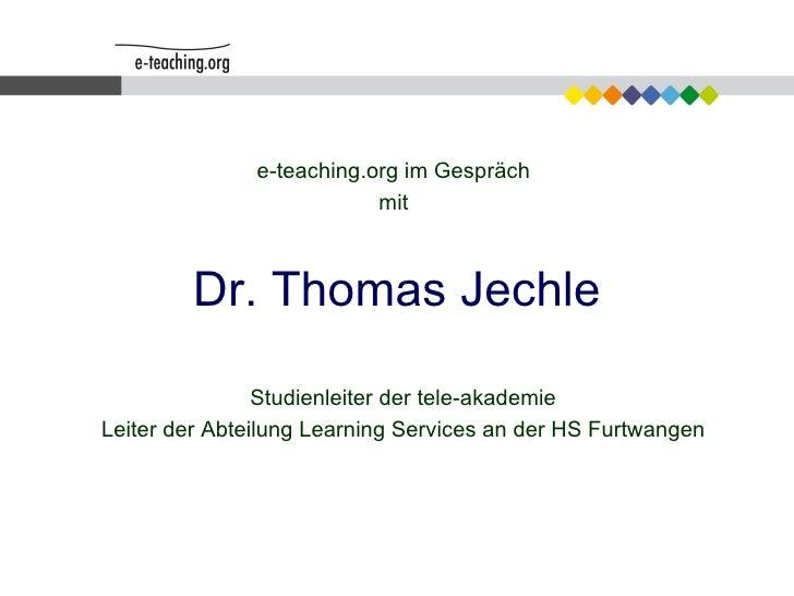 Dr. Thomas Jechle e-teaching.org im Gespräch mit Studienleiter der tele-akademie Leiter der Abteilung Learning Services an...