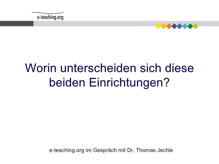 Worin unterscheiden sich diese beiden Einrichtungen? e-teaching.org im Gespräch mit Dr. Thomas Jechle