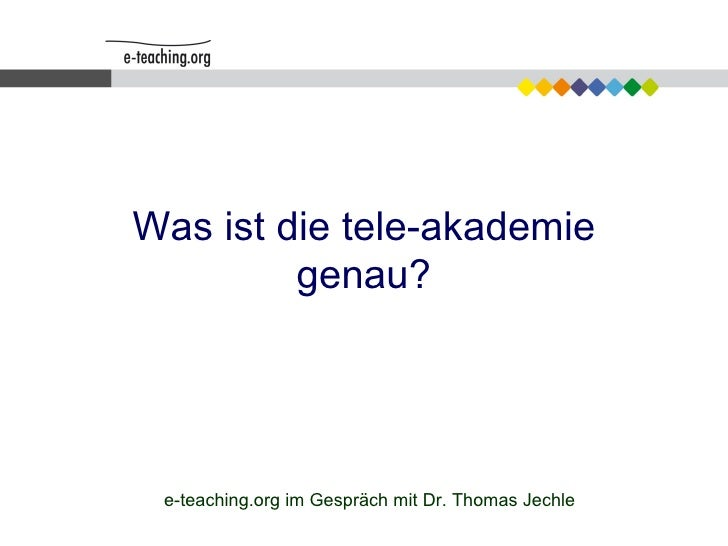 Was ist die tele-akademie genau? e-teaching.org im Gespräch mit Dr. Thomas Jechle