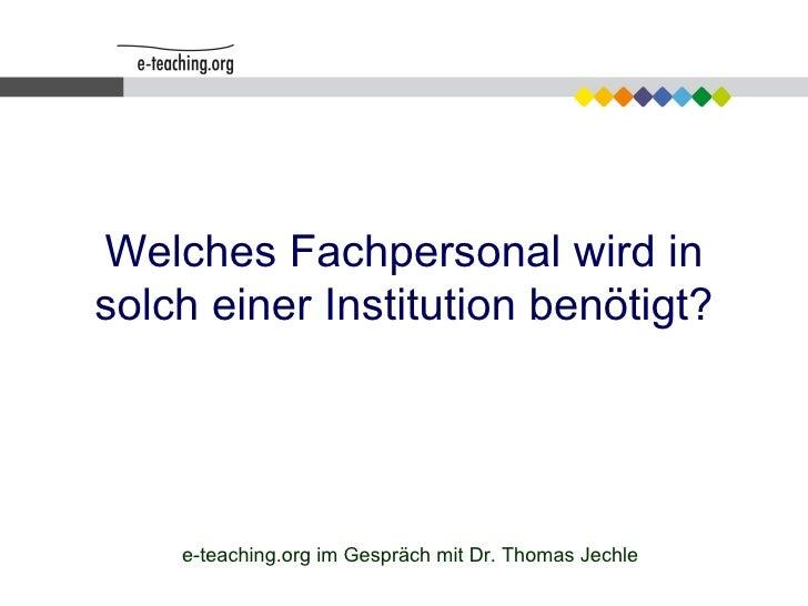 Welches Fachpersonal wird in solch einer Institution benötigt? e-teaching.org im Gespräch mit Dr. Thomas Jechle