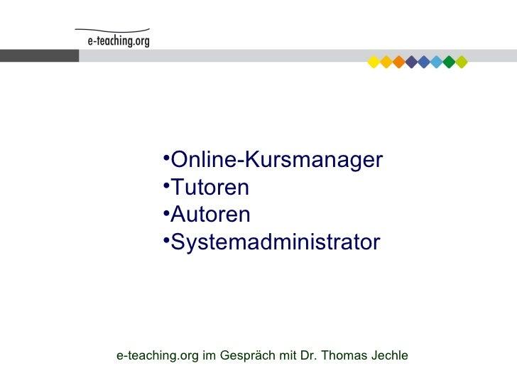 <ul><li>Online-Kursmanager </li></ul><ul><li>Tutoren </li></ul><ul><li>Autoren </li></ul><ul><li>Systemadministrator </li>...