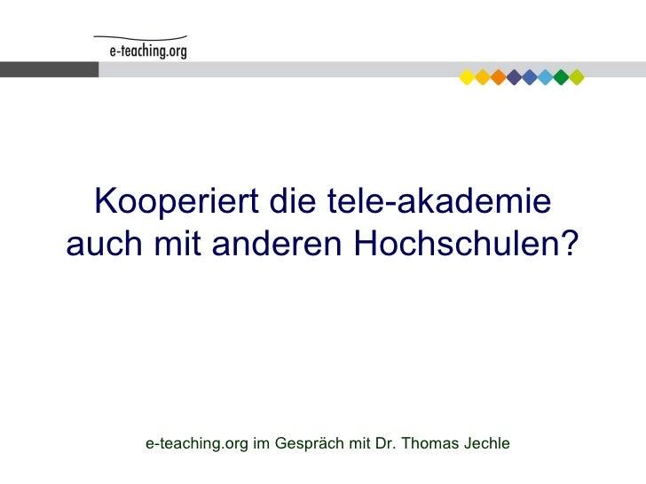 Kooperiert die tele-akademie auch mit anderen Hochschulen? e-teaching.org im Gespräch mit Dr. Thomas Jechle